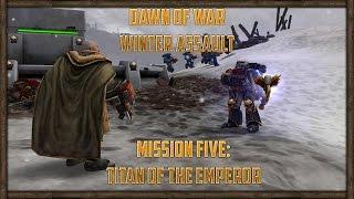 Warhammer 40k: Dawn of War Winter Assault Campaign (Order) Mission 05 - Titan of the Emperor