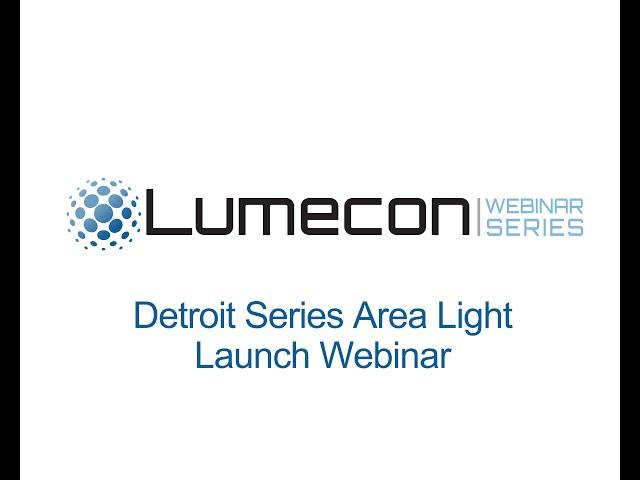 Lumecon Detroit Series Area Light Launch Webinar