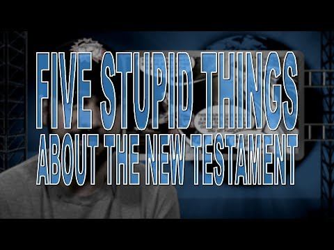 Five Stupid Things About the New Testament