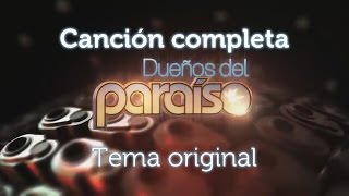 Dueños del Paraíso - tema de entrada oficial completo | Lucía Adúriz Bravo (Telemundo)