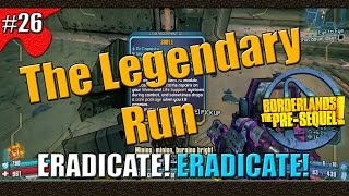 Borderlands The Pre Sequel | The Legendary Run | Part 26 | ERADICATE! ERADICATE!