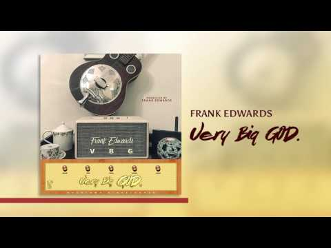 "New Music: Frank Edwards – ""Very Big God"""