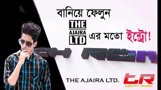 How to Make a intro like The Ajaira LTD in Bangla 2018 || With After Effect || By Tech Romi
