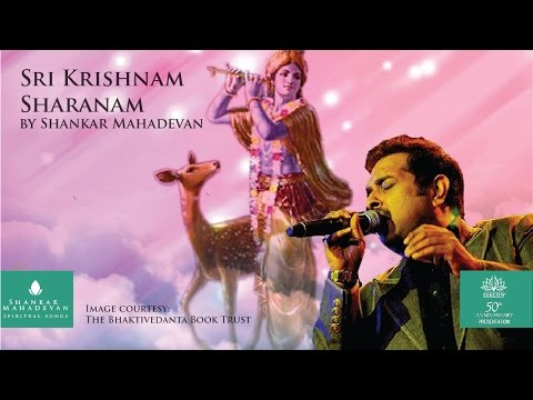 Sri Krishnam Sharanam (Krishna Bhajan) by Shankar Mahadevan