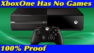 Proof XboxOne Truly Has No Games