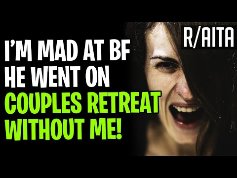 AITA MAD At BF, He Went On Couples Retreat Without Me (r/aita Stories)