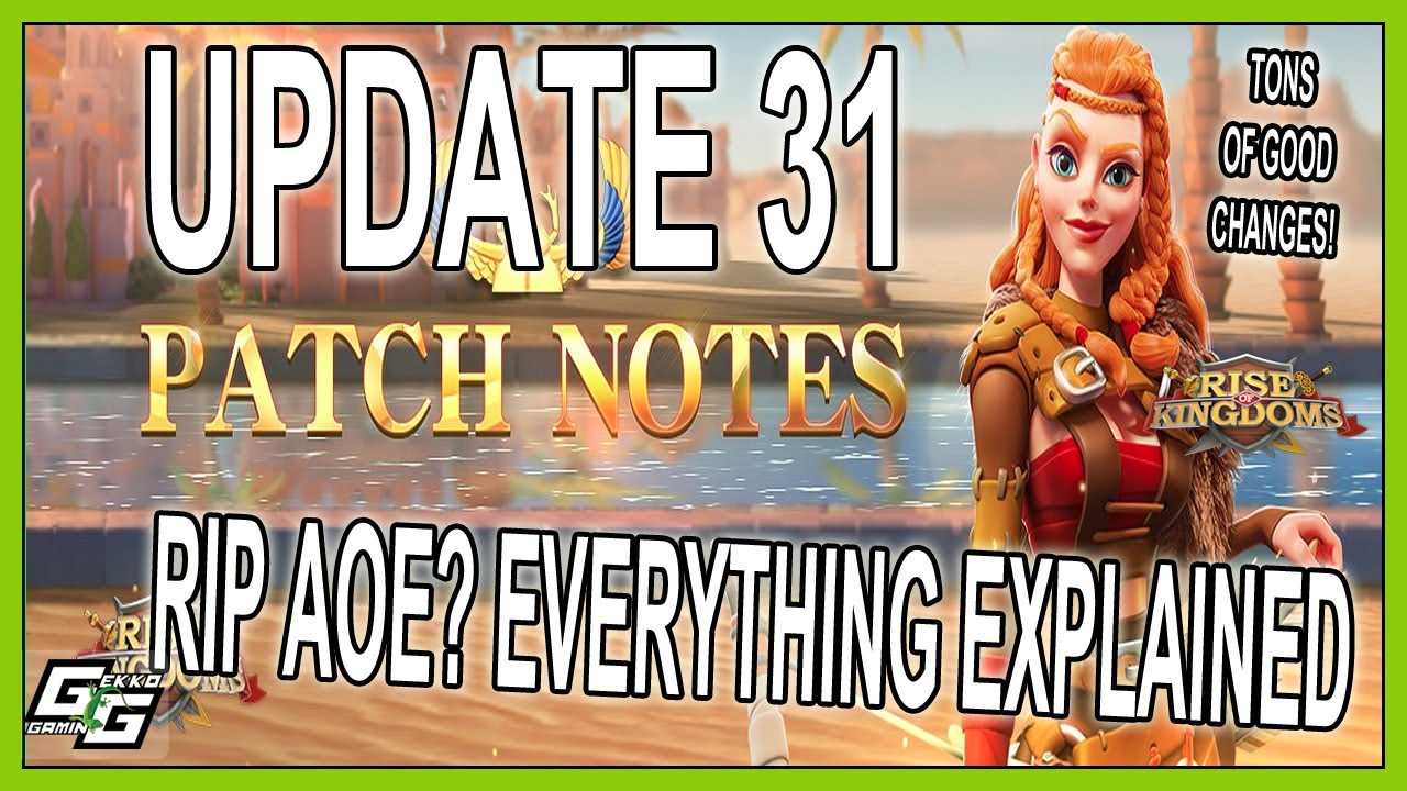 AOE CHANGES EXPLAINED – UPDATE 31 PATCH NOTES – Rise of Kingdoms