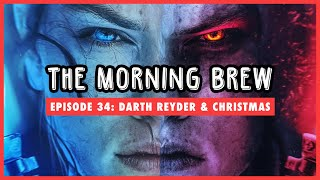 The Morning Brew: Episode 34 - Darth Reyder & Christmas