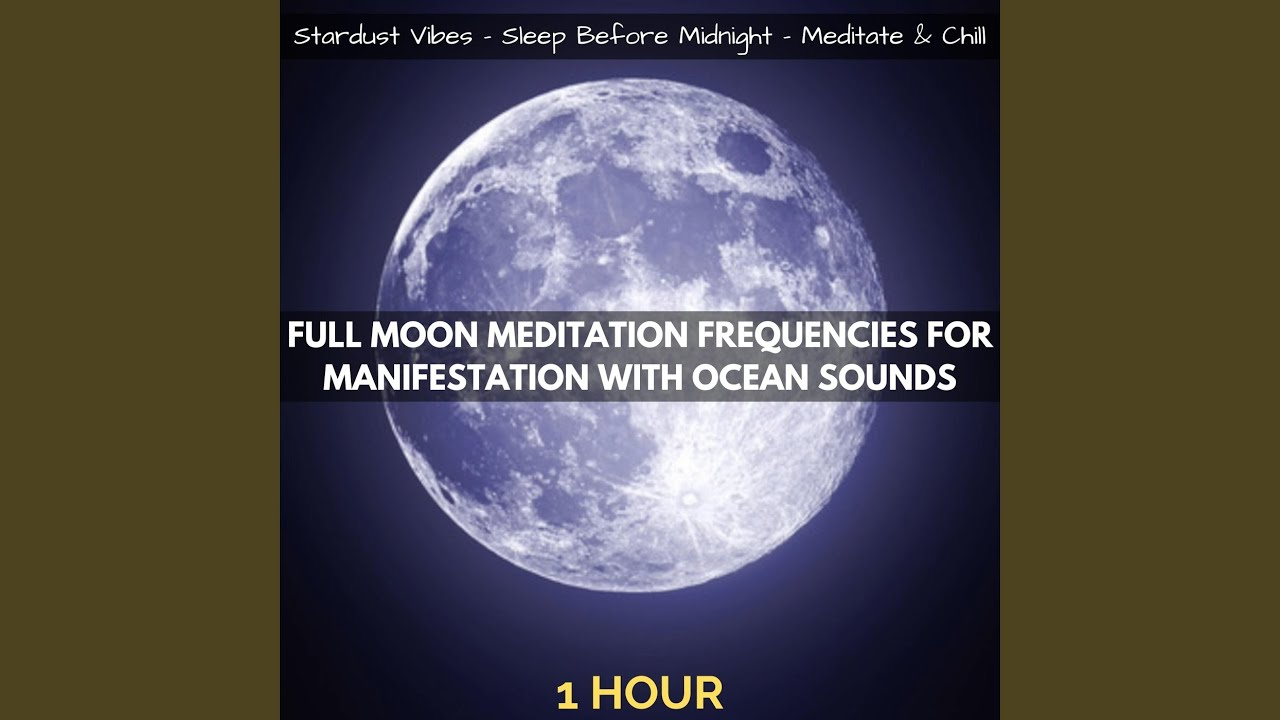 Full Moon Meditation Frequencies for Manifestation with ...