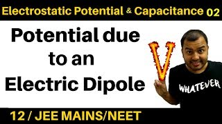 Electrostatic Potential and  Capacitance 02 : Potential due to an Electric Dipole