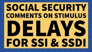 Social Security Comments on Stimulus Delays for SSI & SSDI Beneficiaries!