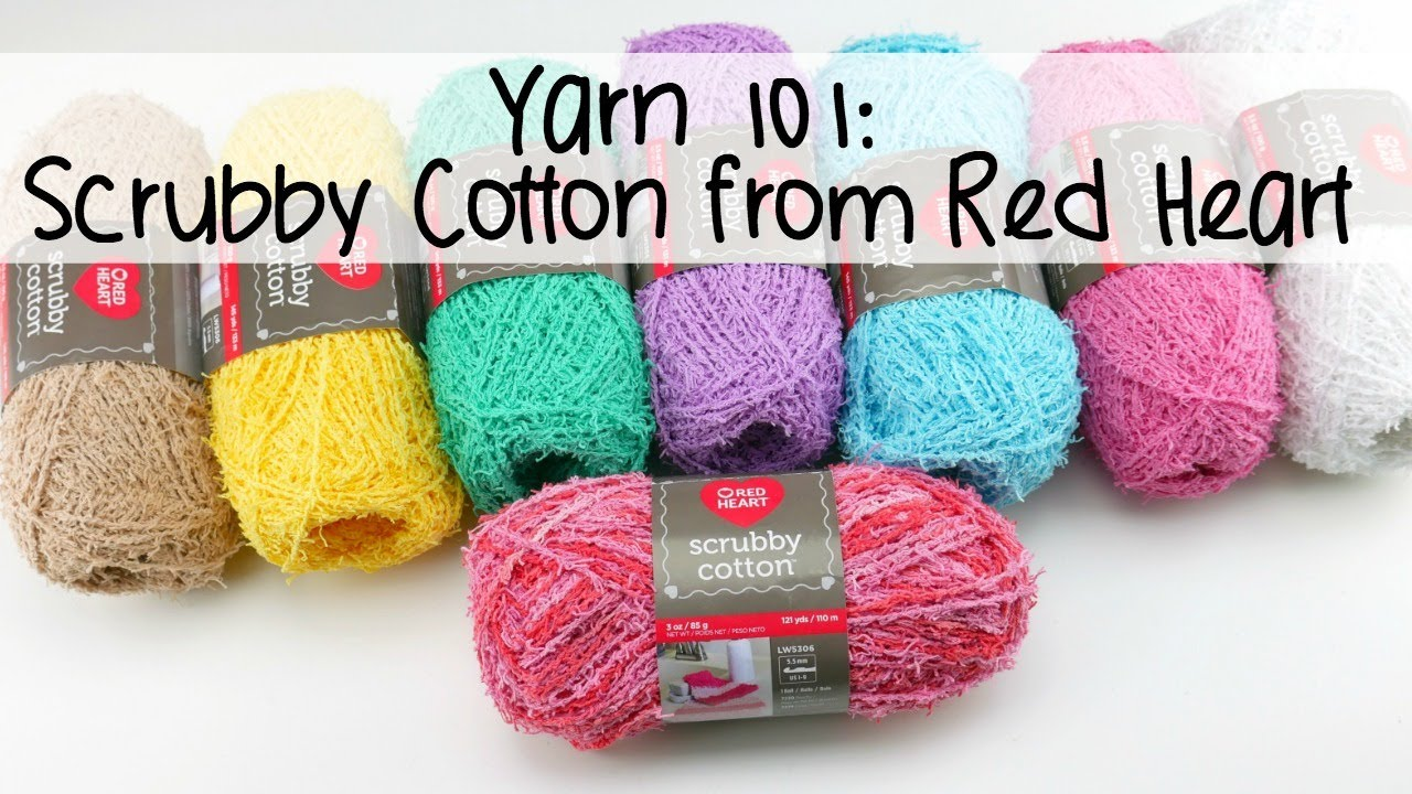 Yarn 101 Scrubby Cotton From Red Heart Episode 433 Youtube