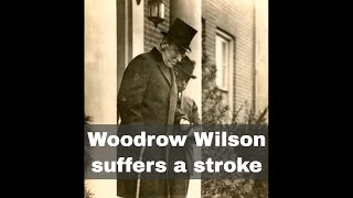 2nd October 1919: US President Woodrow Wilson suffers a stroke while in office