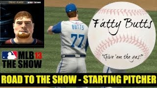 MLB 13 The Show - Introducing Fatty Butts - RTTS (Starting Pitcher) EP1