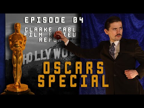Clarke Cable Film Review Report Episode 4 - OSCARS SPECIAL
