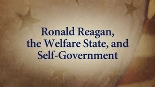 """Ronald Reagan, the Welfare State, and Self-Government"""