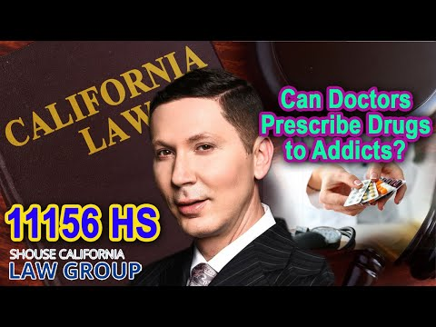 Can doctors get in trouble for prescribing drugs to an addict? (Health & Safety Code 11156 HS)