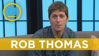 Rob Thomas talks about getting older, losing friends, and still making music   Your Morning