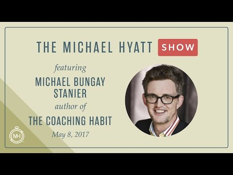 The Michael Hyatt Show with Special Guest, Michael Bungay Stanier