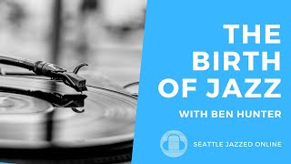 Seattle JazzED Online Masterclass: 'The Birth of Jazz, Part 1' with Ben Hunter