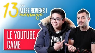 LE YOUTUBE GAME - Allez Reviens #13