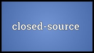 Closed-source Meaning