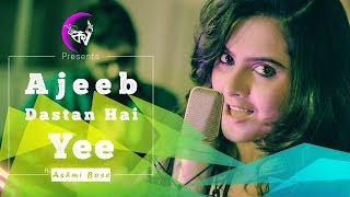 Ajeeb Dastan Hai Yeh (Cover) | Kolkata Videos ft. Ashmi Bose