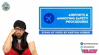 Airports and annoying safety procedures- Standup video by Karthik Kumar