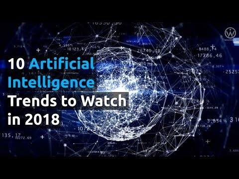 10 Artificial Intelligence Trends to Watch in 2018