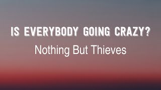 Nothing But Thieves - Is Everybody Going Crazy? (Lyrics) | Album NBT3*