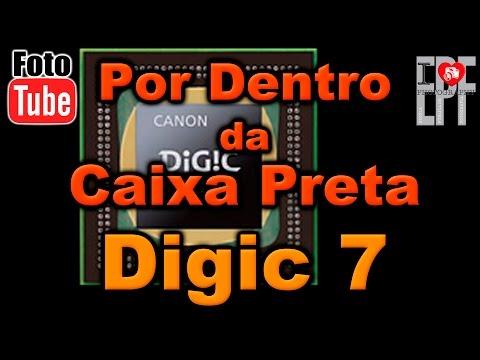 Canon Digic 7 - Por dentro do Cérebro da Caixa Preta