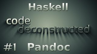 Pandoc (Haskell) on Code Deconstructed - Episode 1
