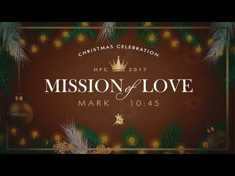 "HFC Christmas Celebration: ""Mission of Love"" - 13-12-2017."