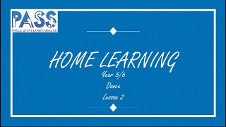 PASS HOME LEARNING DANCE YEAR 5-6 LESSON 2