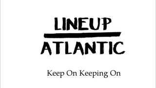 Watch Lineup Atlantic Keep On Keeping On video