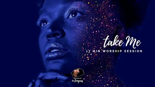 "17 MINUTES OF CHRISTIAN SPONTANEOUS WORSHIP SPEAKING IN TONGUES/PEACEFUL SONG - ""TAKE ME"""