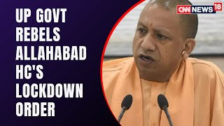UP Govt. Says No To Allahabad's HC Lockdown Order In 5 Cities | Covid Latest News | CNN News18