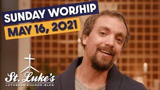 Sunday Worship | May 16th, 2021 | St Luke's Lutheran Church