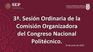 Tercera Sesión Ordinaria de la Comisión Organizadora del Congreso Nacional Politécnico 25-06-19