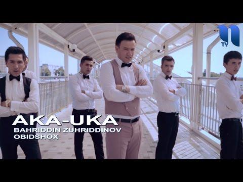 Bahriddin Zuhriddinov & Obidshox - Aka uka   Бахриддин Зухриддинов - Ака ука