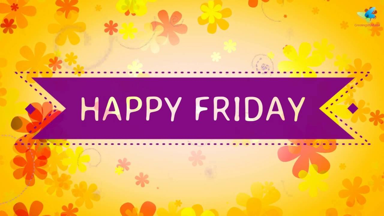 Happy Friday Wishes Brilliant Colourful Video Youtube