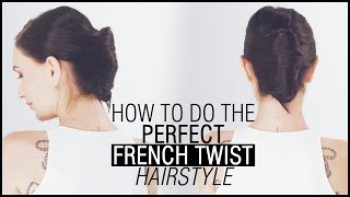 How To Do The Perfect FRENCH TWIST HAIRSTYLE - Tutorial & Tips