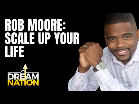 DREAMNATION: Rob Moore: Scale Up Your Life