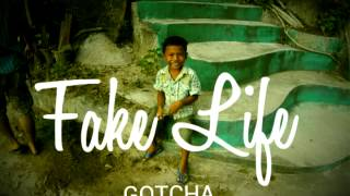 03GOTCHA#FAKE LIFE
