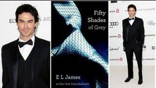 Why Ian Somerhalder Should Star in 50 Shades of Grey