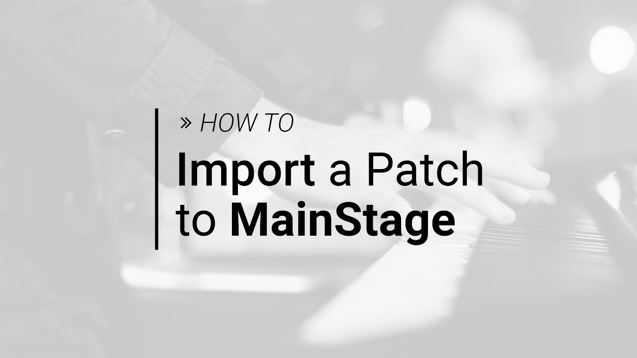 How to Import a Patch to MainStage