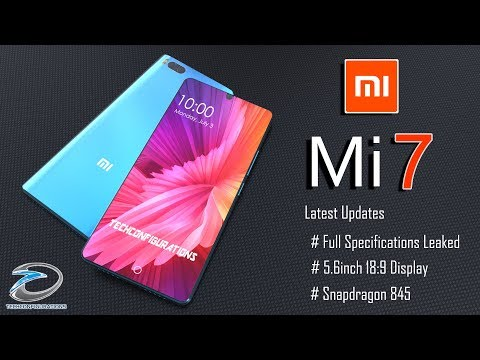 Xiaomi Mi 7 Full Specification Revealed by Screenshot ,5.6inch 18:9 Bezel less Display,MWC 2018