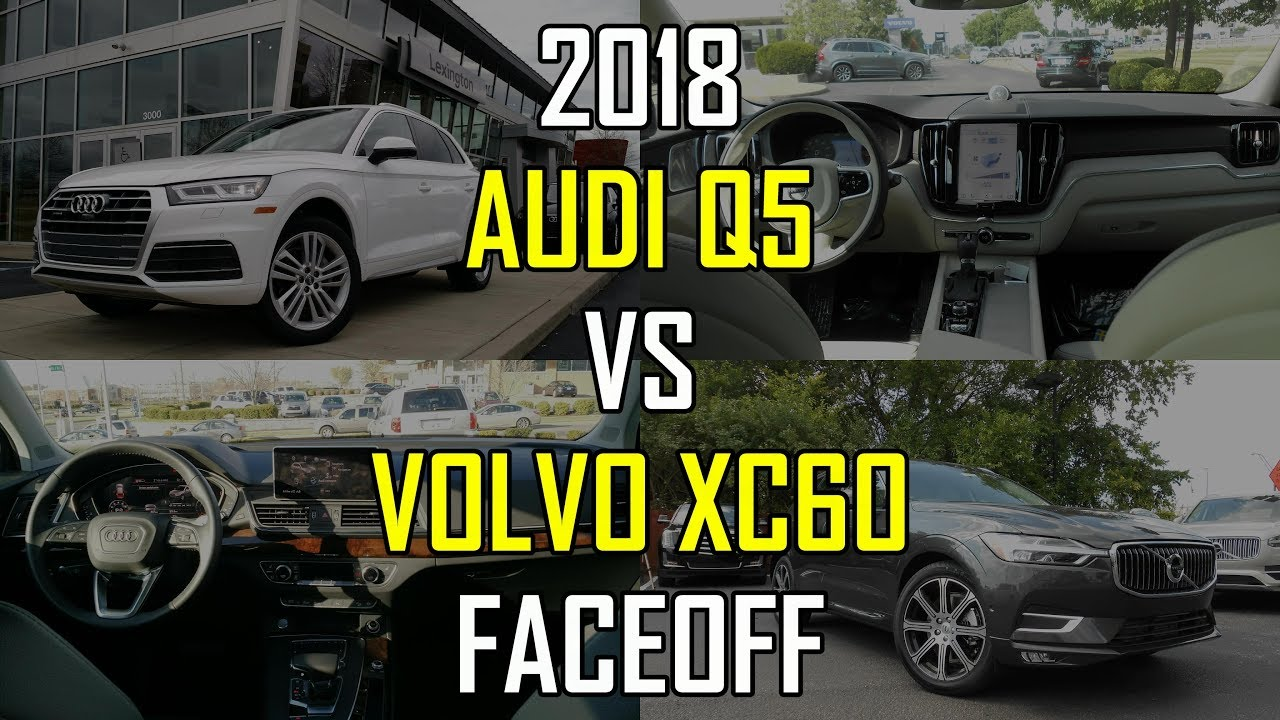 2018 Audi Q5 Prestige Vs 2018 Volvo Xc60 Inscription Faceoff Comparison