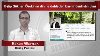 Hakan Albayrak : Eyüp Gökhan Özekin'in dinine dahleden bari müselmân olsa