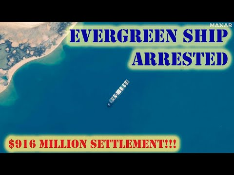 """Evergreen Ship """"Ever Given"""" Arrested Amid $916 Million Claim For Suez Canal Blockage 